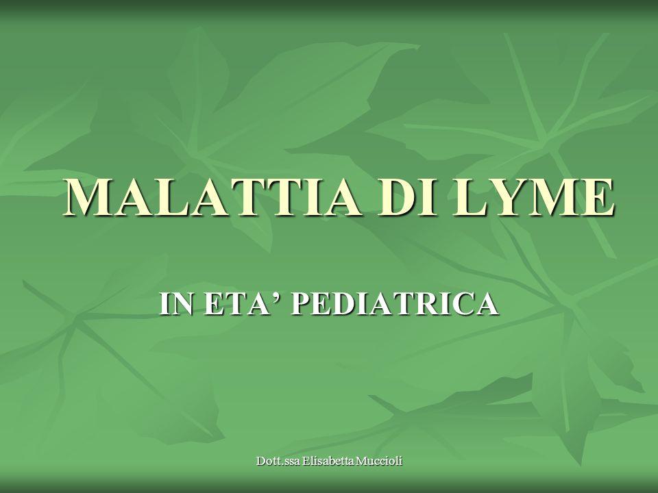 Dott.ssa Elisabetta Muccioli MALATTIA DI LYME IN ETA PEDIATRICA