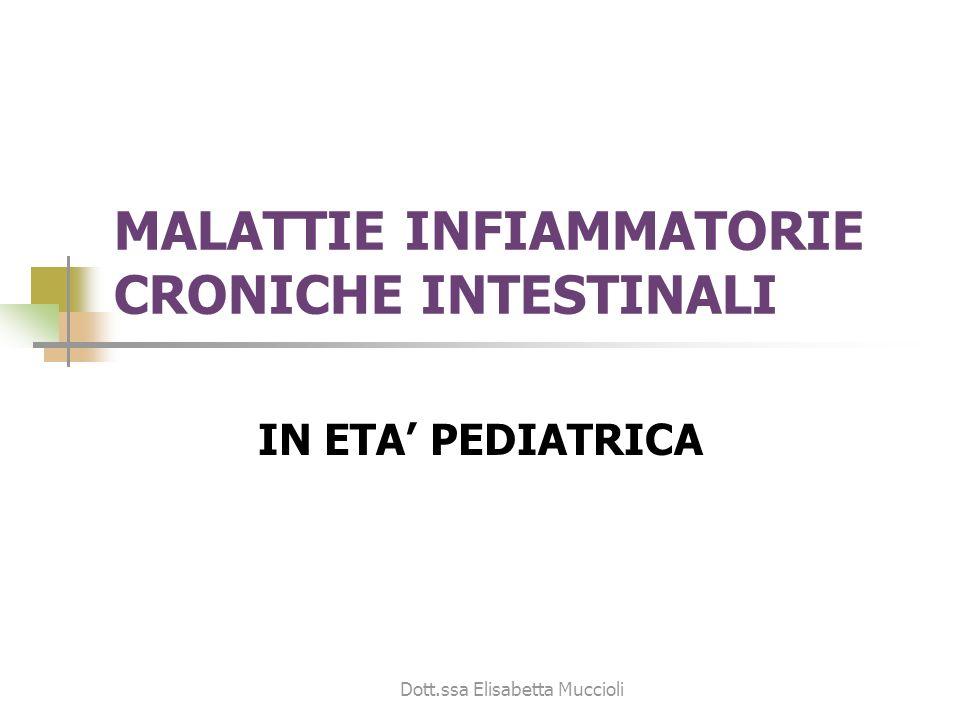Dott.ssa Elisabetta Muccioli MALATTIE INFIAMMATORIE CRONICHE INTESTINALI IN ETA PEDIATRICA