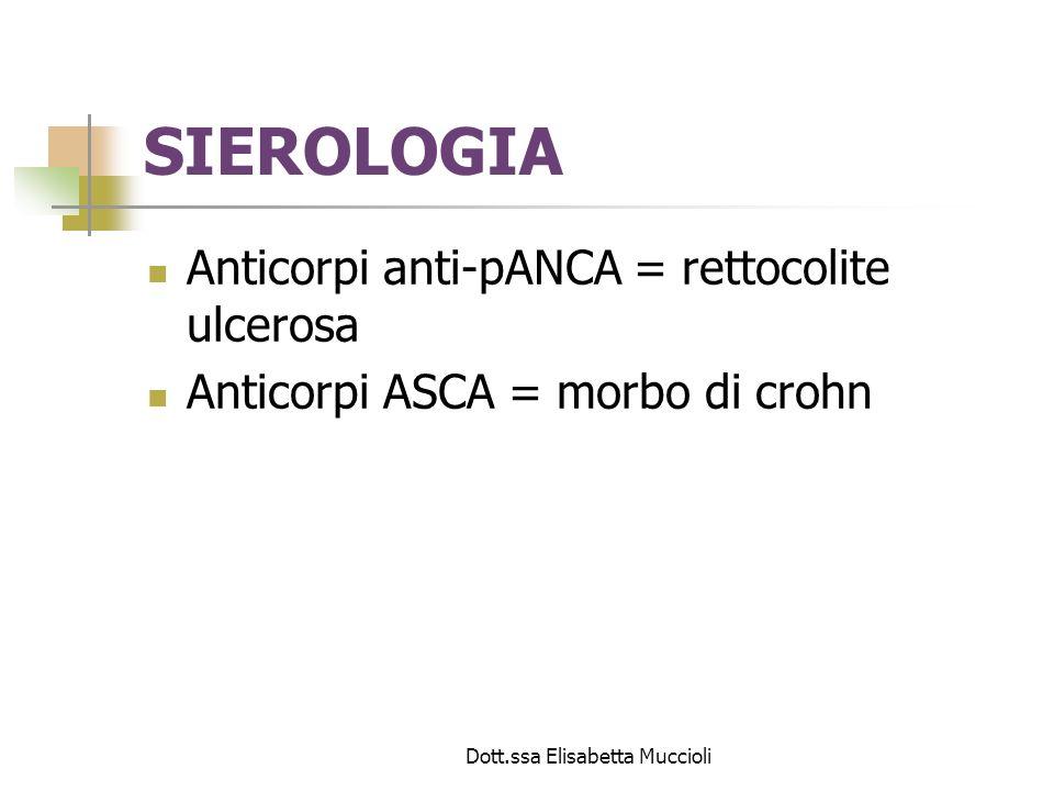 Dott.ssa Elisabetta Muccioli SIEROLOGIA Anticorpi anti-pANCA = rettocolite ulcerosa Anticorpi ASCA = morbo di crohn