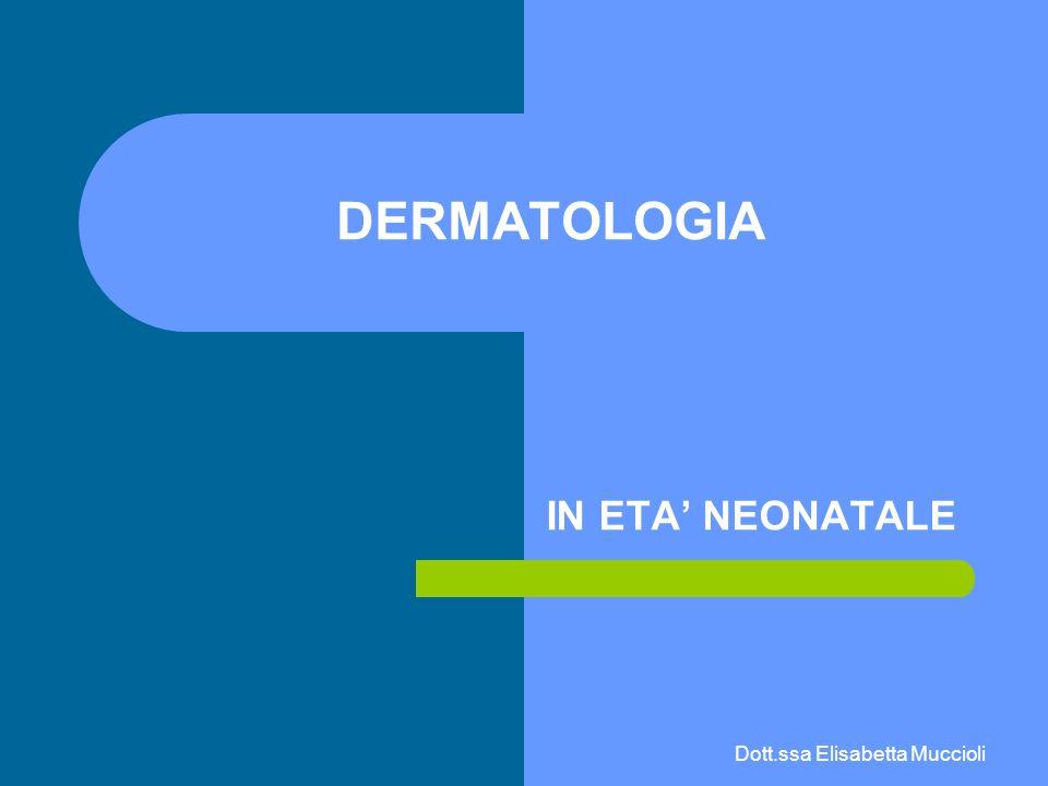 Dott.ssa Elisabetta Muccioli DERMATOLOGIA IN ETA NEONATALE