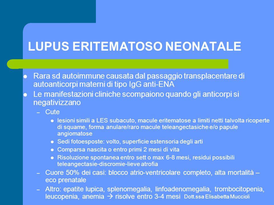 Dott.ssa Elisabetta Muccioli LUPUS ERITEMATOSO NEONATALE Rara sd autoimmune causata dal passaggio transplacentare di autoanticorpi materni di tipo IgG