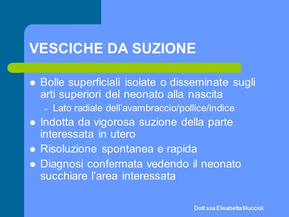 Dott.ssa Elisabetta Muccioli VESCICHE DA SUZIONE Bolle superficiali isolate o disseminate sugli arti superiori del neonato alla nascita – Lato radiale