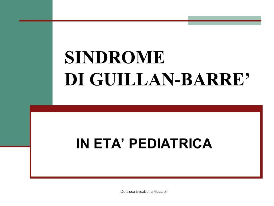 Dott.ssa Elisabetta Muccioli SINDROME DI GUILLAN-BARRE IN ETA PEDIATRICA