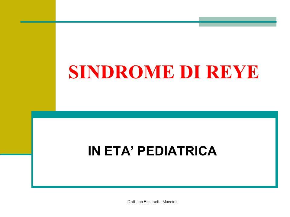 Dott.ssa Elisabetta Muccioli SINDROME DI REYE IN ETA PEDIATRICA