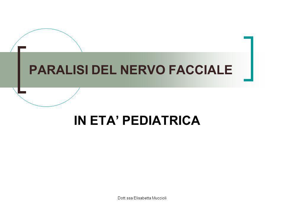 Dott.ssa Elisabetta Muccioli PARALISI DEL NERVO FACCIALE IN ETA PEDIATRICA
