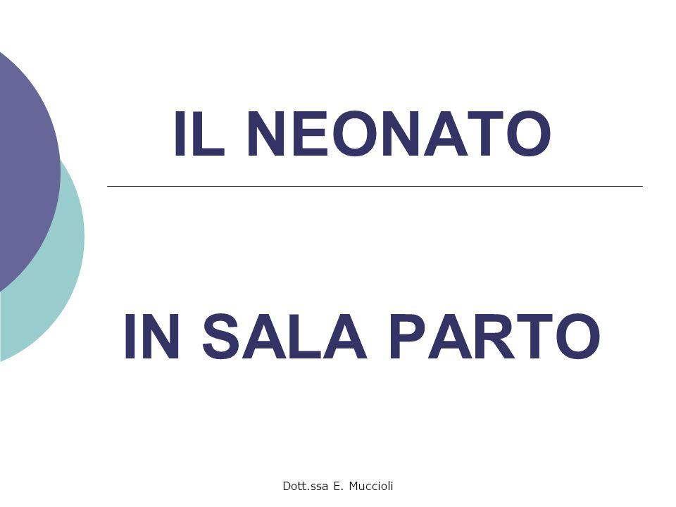 Dott.ssa E. Muccioli IL NEONATO IN SALA PARTO