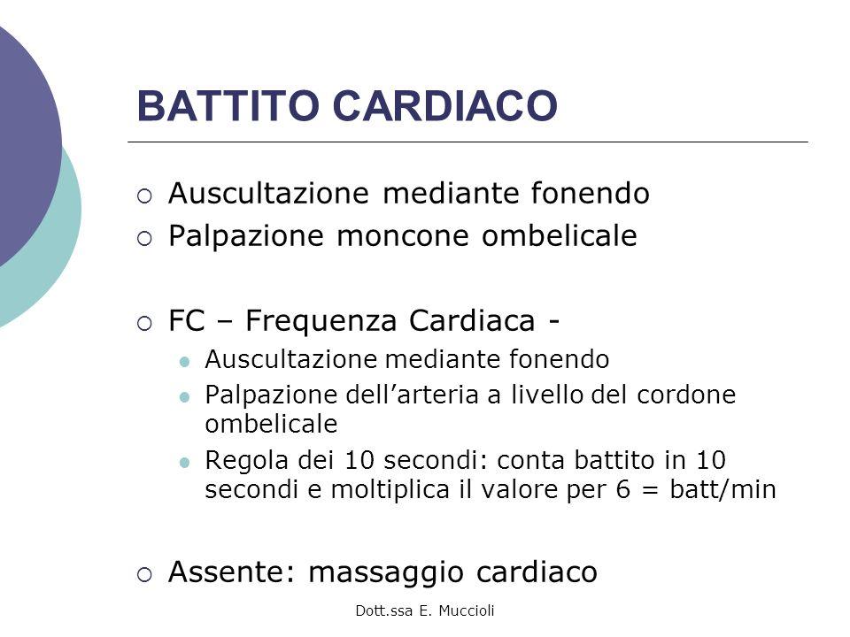 Dott.ssa E. Muccioli BATTITO CARDIACO Auscultazione mediante fonendo Palpazione moncone ombelicale FC – Frequenza Cardiaca - Auscultazione mediante fo