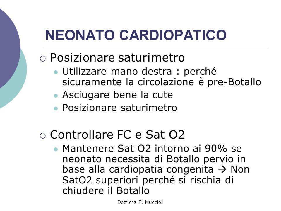 Dott.ssa E. Muccioli NEONATO CARDIOPATICO Posizionare saturimetro Utilizzare mano destra : perché sicuramente la circolazione è pre-Botallo Asciugare