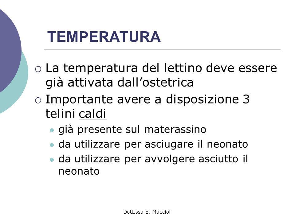 Dott.ssa E. Muccioli TEMPERATURA La temperatura del lettino deve essere già attivata dallostetrica Importante avere a disposizione 3 telini caldi già