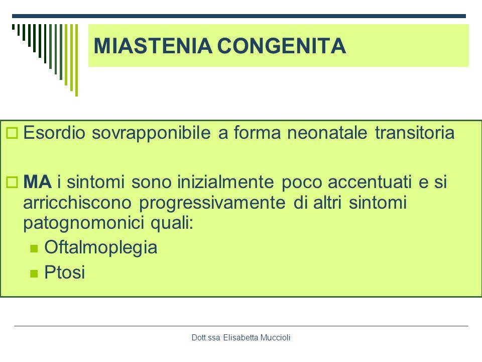 Dott.ssa Elisabetta Muccioli MIASTENIA CONGENITA Esordio sovrapponibile a forma neonatale transitoria MA i sintomi sono inizialmente poco accentuati e