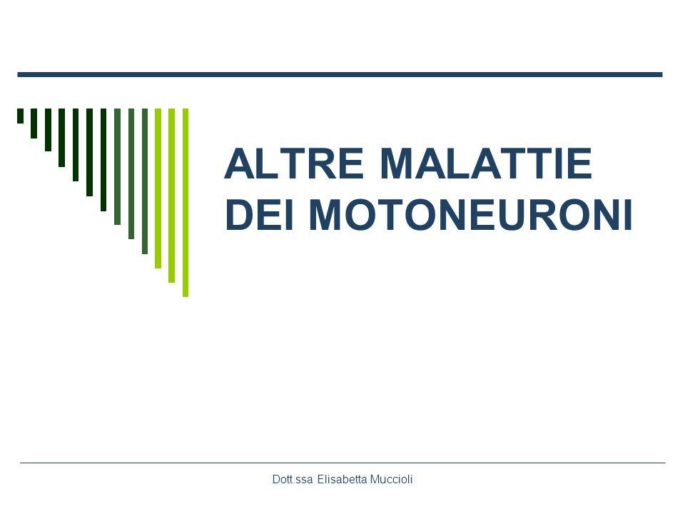 Dott.ssa Elisabetta Muccioli ALTRE MALATTIE DEI MOTONEURONI