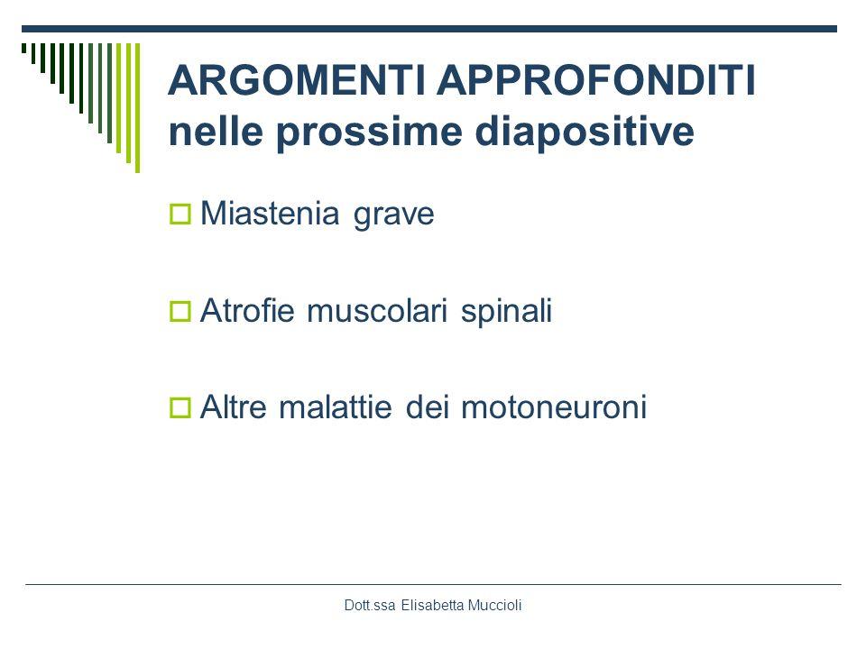 Dott.ssa Elisabetta Muccioli ARGOMENTI APPROFONDITI nelle prossime diapositive Miastenia grave Atrofie muscolari spinali Altre malattie dei motoneuron