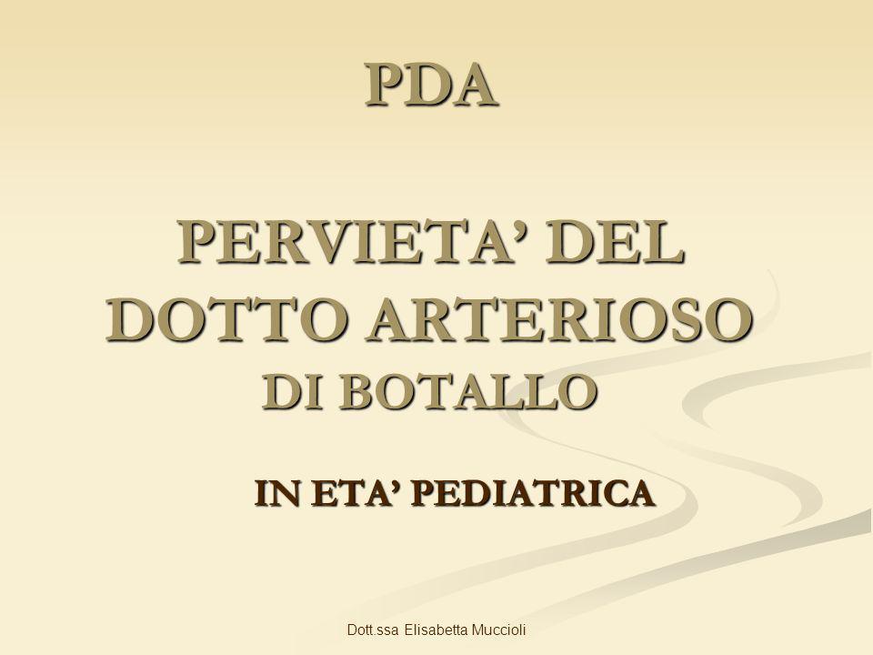 Dott.ssa Elisabetta Muccioli PDA PERVIETA DEL DOTTO ARTERIOSO DI BOTALLO IN ETA PEDIATRICA