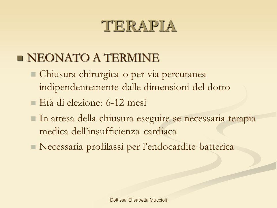 Dott.ssa Elisabetta Muccioli TERAPIA NEONATO A TERMINE NEONATO A TERMINE Chiusura chirurgica o per via percutanea indipendentemente dalle dimensioni d