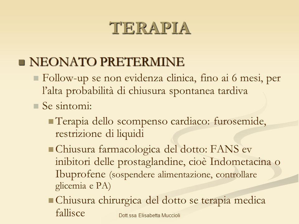 Dott.ssa Elisabetta Muccioli TERAPIA NEONATO PRETERMINE NEONATO PRETERMINE Follow-up se non evidenza clinica, fino ai 6 mesi, per lalta probabilità di