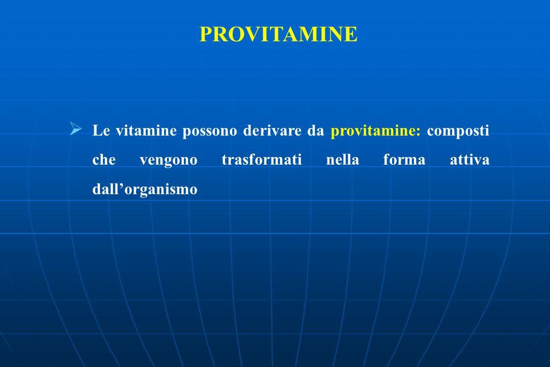 PROVITAMINE Le vitamine possono derivare da provitamine: composti che vengono trasformati nella forma attiva dallorganismo