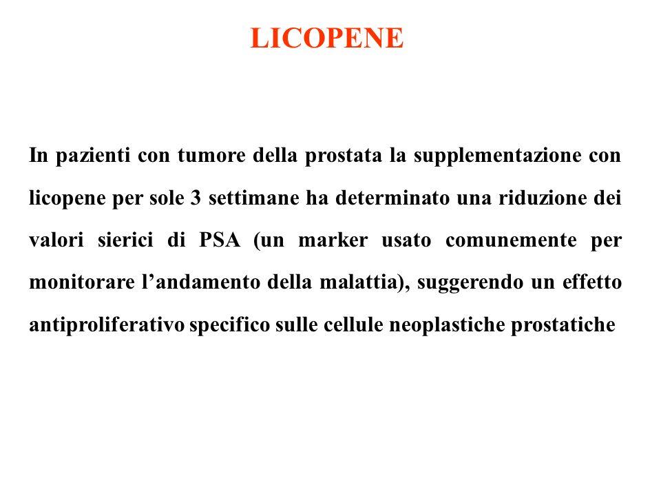 LICOPENE In pazienti con tumore della prostata la supplementazione con licopene per sole 3 settimane ha determinato una riduzione dei valori sierici d