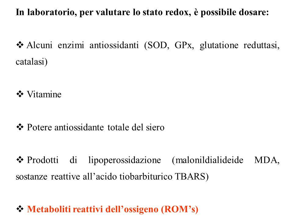 In laboratorio, per valutare lo stato redox, è possibile dosare: Alcuni enzimi antiossidanti (SOD, GPx, glutatione reduttasi, catalasi) Vitamine Poter