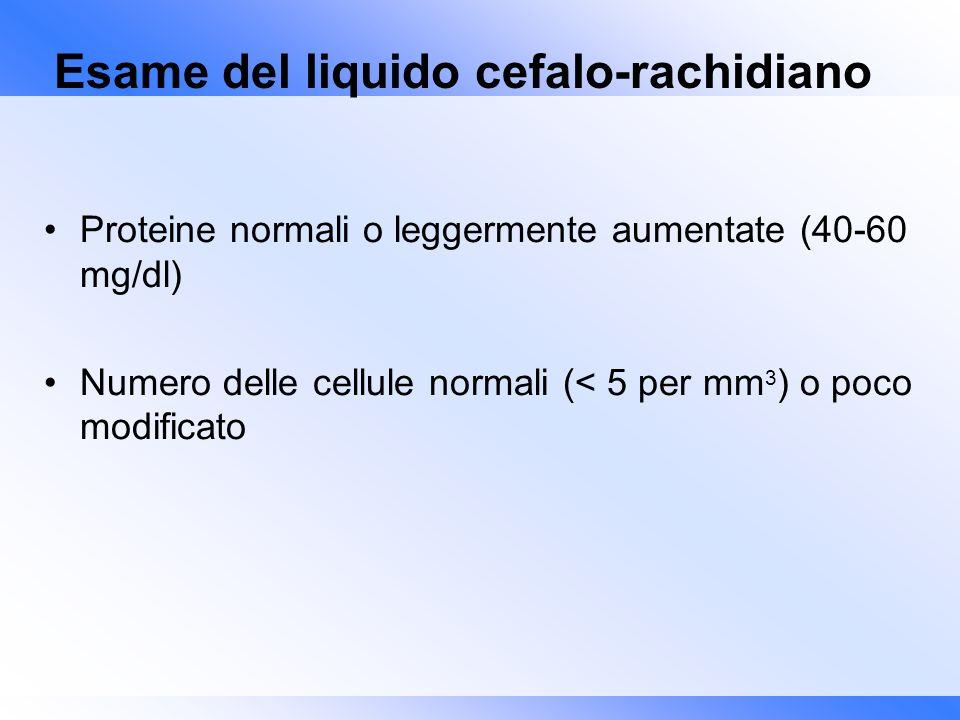 Esame del liquido cefalo-rachidiano Proteine normali o leggermente aumentate (40-60 mg/dl) Numero delle cellule normali (< 5 per mm 3 ) o poco modific