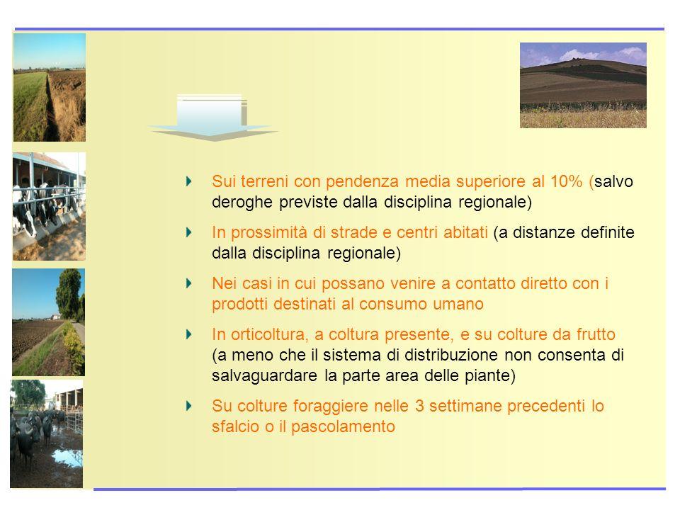 Sui terreni con pendenza media superiore al 10% (salvo deroghe previste dalla disciplina regionale) In prossimità di strade e centri abitati (a distan