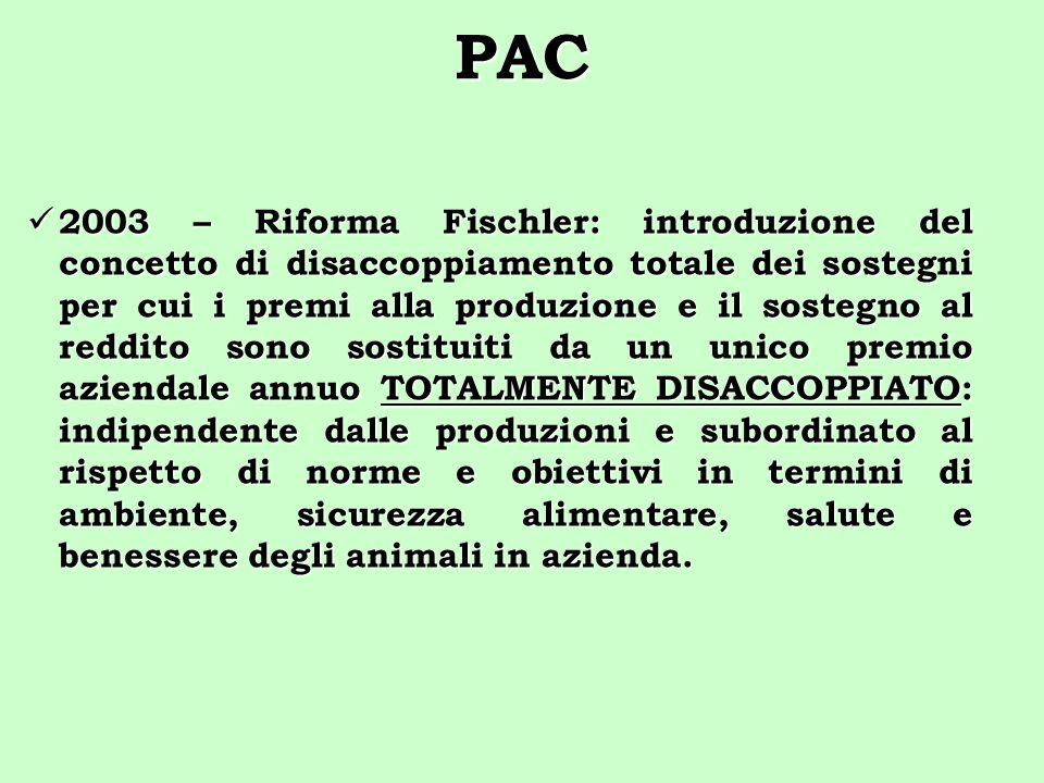 PAC 2003 – Riforma Fischler: introduzione del concetto di disaccoppiamento totale dei sostegni per cui i premi alla produzione e il sostegno al reddit