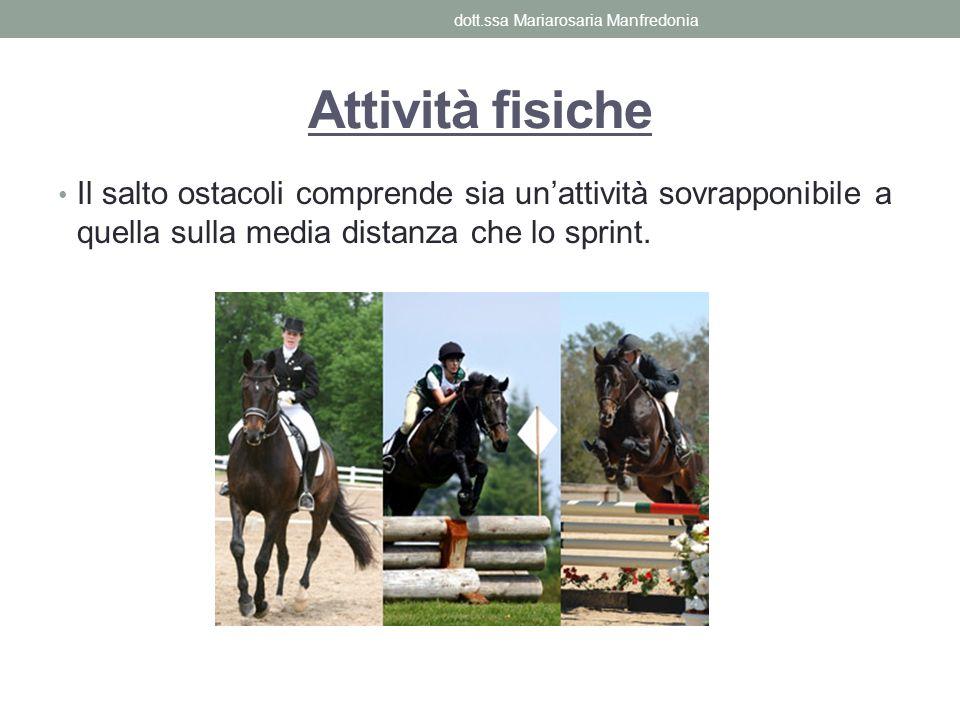 Attività fisiche Il salto ostacoli comprende sia unattività sovrapponibile a quella sulla media distanza che lo sprint. dott.ssa Mariarosaria Manfredo