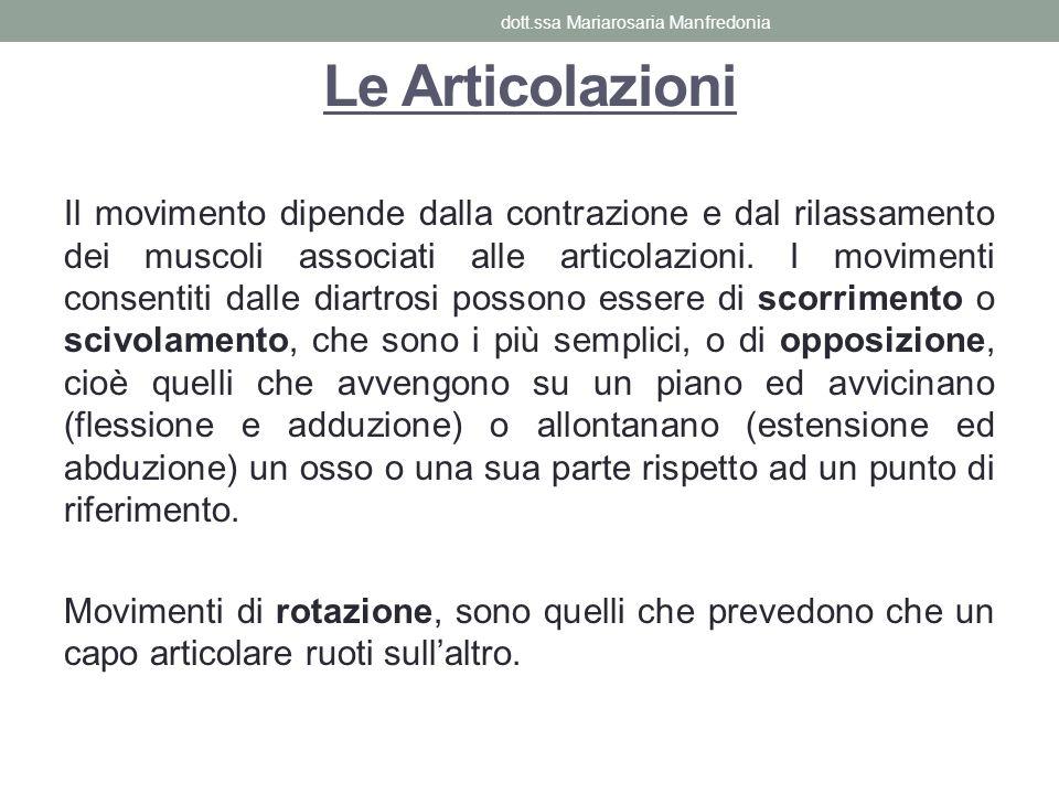 Le Articolazioni Il movimento dipende dalla contrazione e dal rilassamento dei muscoli associati alle articolazioni. I movimenti consentiti dalle diar