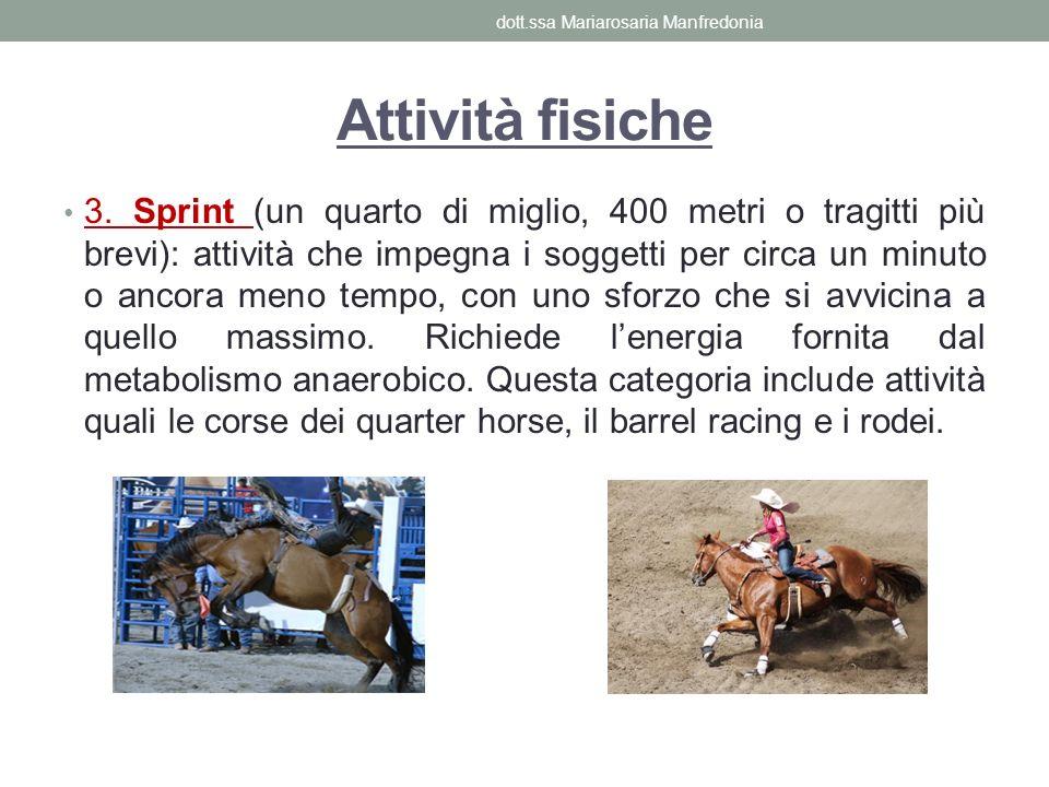 Attività fisiche Attività come il polo e il cutting richiedono uno sforzo fisico sovrapponibile a tutte e tre le categorie sopracitate.