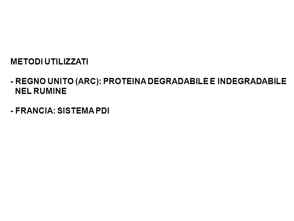 METODI UTILIZZATI - REGNO UNITO (ARC): PROTEINA DEGRADABILE E INDEGRADABILE NEL RUMINE - FRANCIA: SISTEMA PDI A