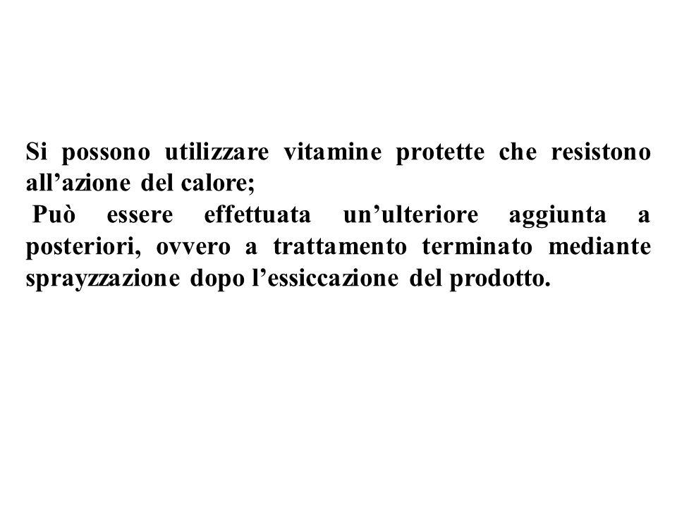 Si possono utilizzare vitamine protette che resistono allazione del calore; Può essere effettuata unulteriore aggiunta a posteriori, ovvero a trattamento terminato mediante sprayzzazione dopo lessiccazione del prodotto.