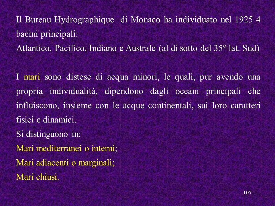 107 Il Bureau Hydrographique di Monaco ha individuato nel 1925 4 bacini principali: Atlantico, Pacifico, Indiano e Australe (al di sotto del 35° lat.