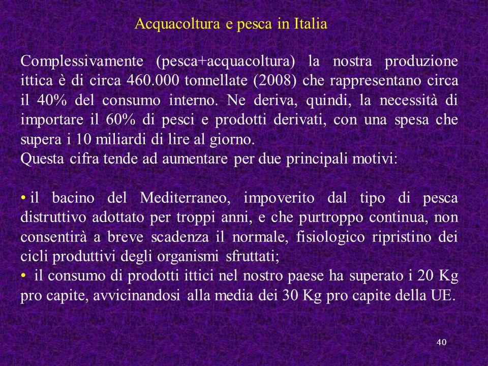 40 Acquacoltura e pesca in Italia Complessivamente (pesca+acquacoltura) la nostra produzione ittica è di circa 460.000 tonnellate (2008) che rappresen