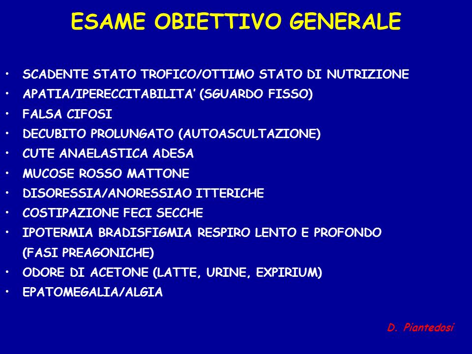 ESAME OBIETTIVO GENERALE SCADENTE STATO TROFICO/OTTIMO STATO DI NUTRIZIONE APATIA/IPERECCITABILITA (SGUARDO FISSO) FALSA CIFOSI DECUBITO PROLUNGATO (A