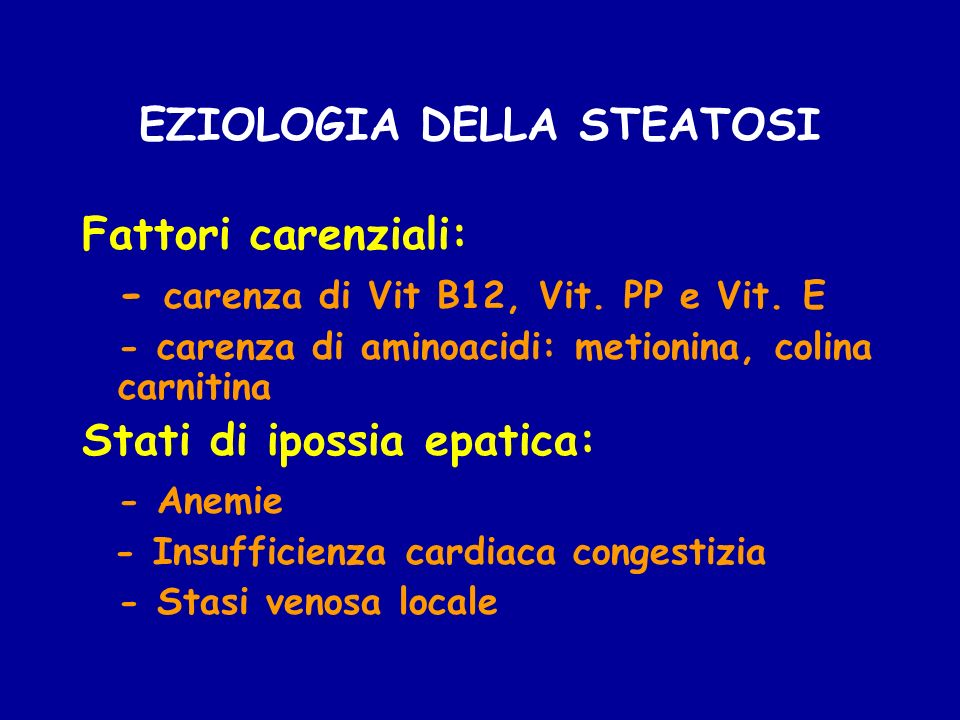Fattori carenziali: - carenza di Vit B12, Vit. PP e Vit. E - carenza di aminoacidi: metionina, colina carnitina Stati di ipossia epatica: - Anemie - I