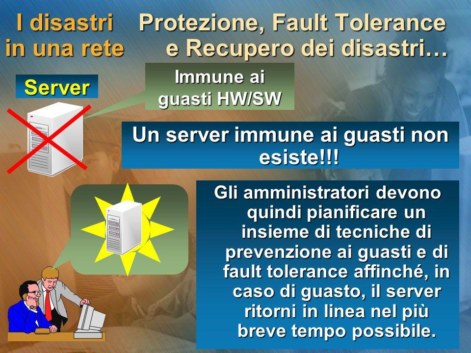 I disastri in una rete Protezione, Fault Tolerance e Recupero dei disastri… Un server immune ai guasti non esiste!!.