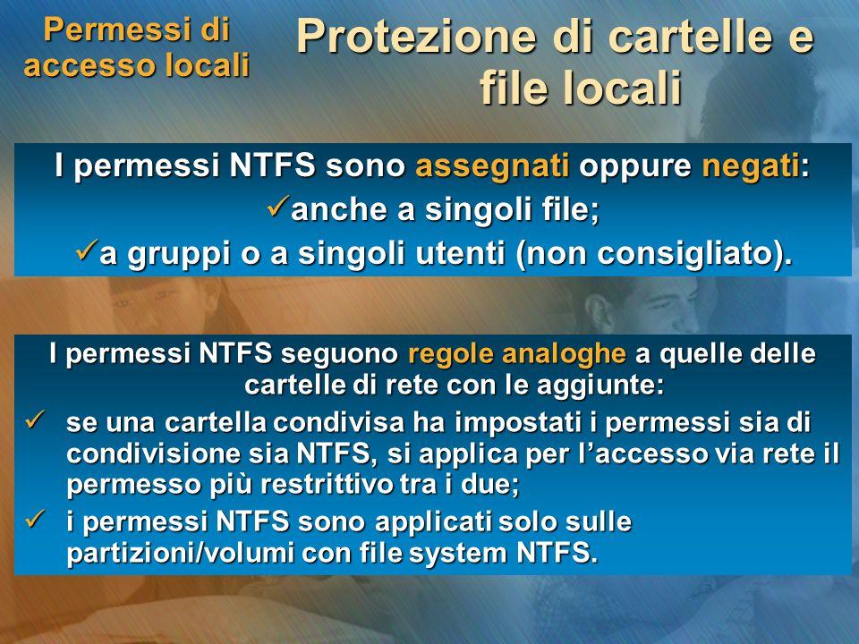 Permessi di accesso locali Protezione di cartelle e file locali I permessi NTFS seguono regole analoghe a quelle delle cartelle di rete con le aggiunt