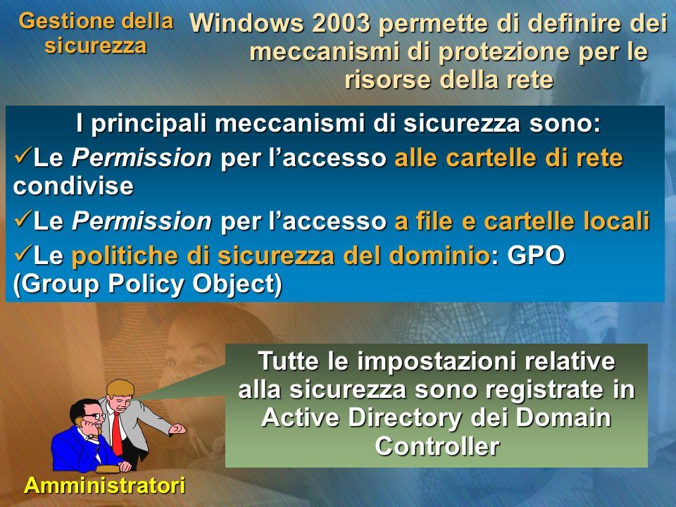 Gestione della sicurezza Windows 2003 permette di definire dei meccanismi di protezione per le risorse della rete I principali meccanismi di sicurezza