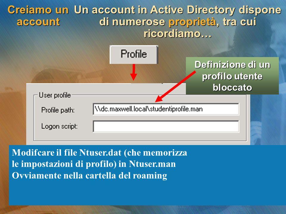 Creiamo un account Un account in Active Directory dispone di numerose proprietà, tra cui ricordiamo… Definizione di un profilo utente bloccato Modifca