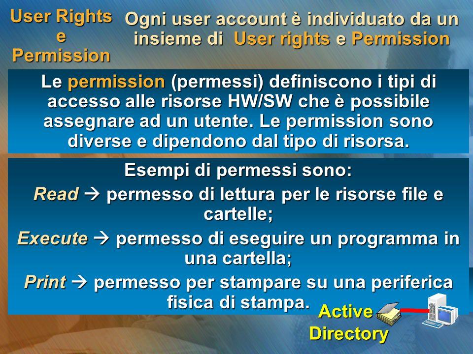 User Rights e Permission Le permission (permessi) definiscono i tipi di accesso alle risorse HW/SW che è possibile assegnare ad un utente. Le permissi