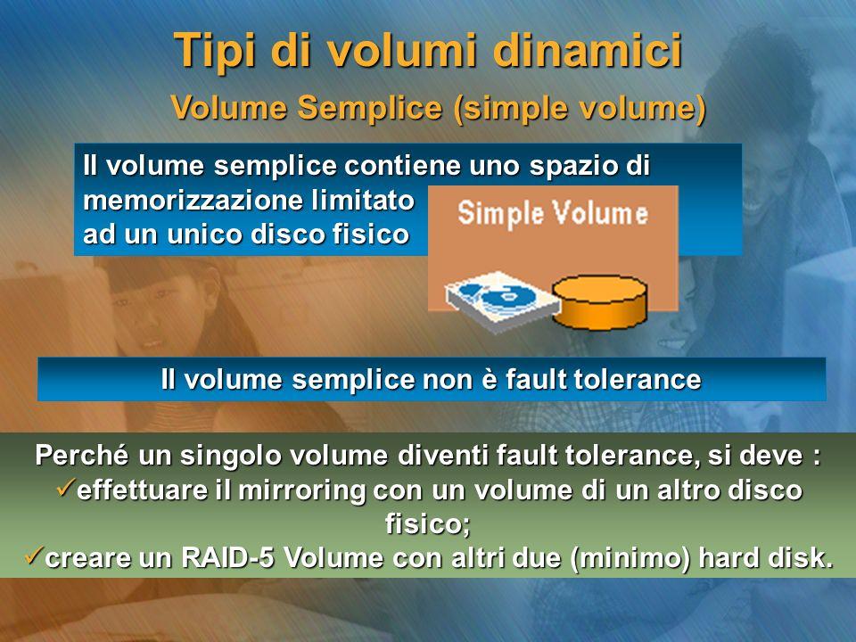 Volume Semplice (simple volume) Volume Semplice (simple volume) Il volume semplice contiene uno spazio di memorizzazione limitato ad un unico disco fi