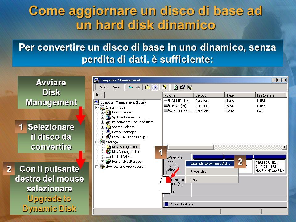 Per convertire un disco di base in uno dinamico, senza perdita di dati, è sufficiente: Avviare Disk Management Selezionare il disco da convertire 1 Co