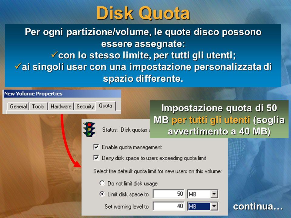 Disk Quota Per ogni partizione/volume, le quote disco possono essere assegnate: con lo stesso limite, per tutti gli utenti; con lo stesso limite, per