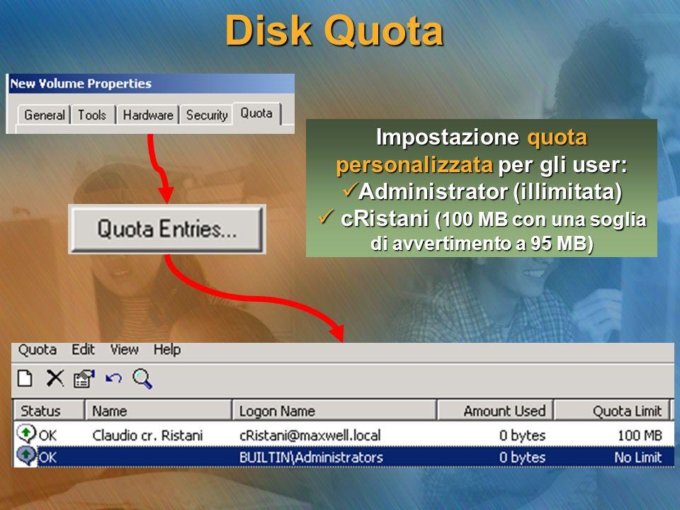 Disk Quota Impostazione quota personalizzata per gli user: Administrator (illimitata) Administrator (illimitata) cRistani (100 MB con una soglia di av