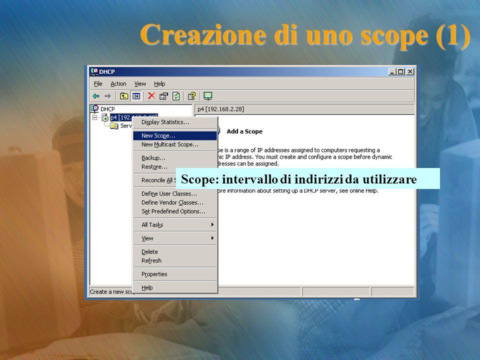 Scope: intervallo di indirizzi da utilizzare Creazione di uno scope (1)