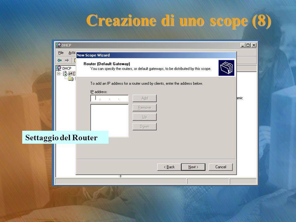 Settaggio del Router Creazione di uno scope (8)