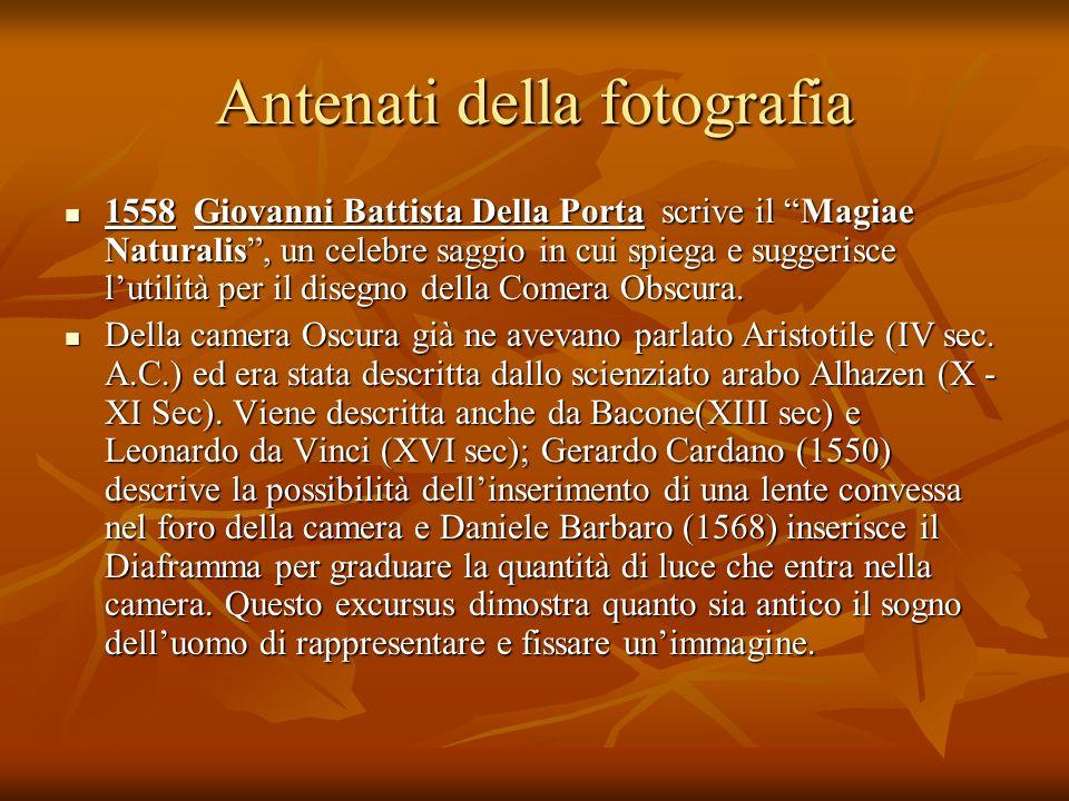 Antenati della fotografia 1558 Giovanni Battista Della Porta scrive il Magiae Naturalis, un celebre saggio in cui spiega e suggerisce lutilità per il