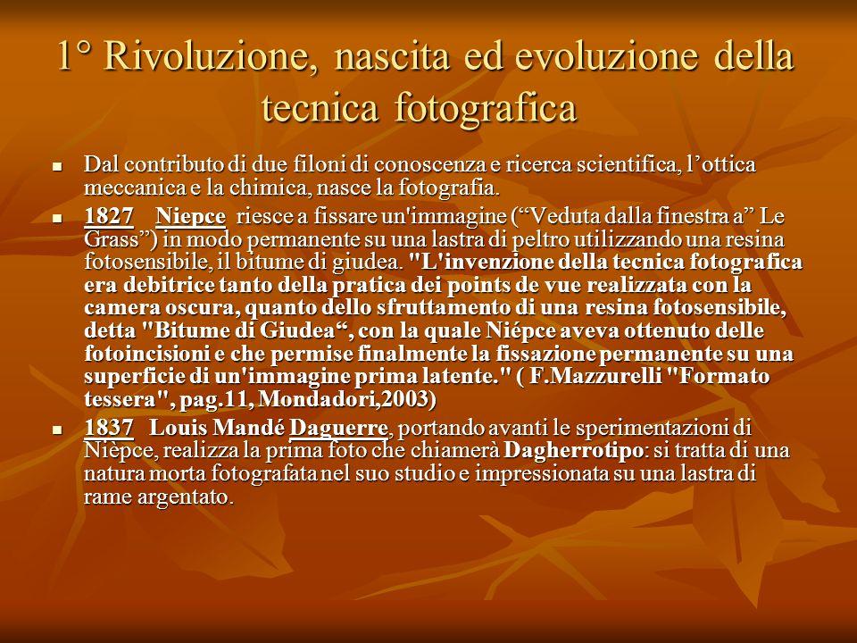 1° Rivoluzione, nascita ed evoluzione della tecnica fotografica 1° Rivoluzione, nascita ed evoluzione della tecnica fotografica Dal contributo di due
