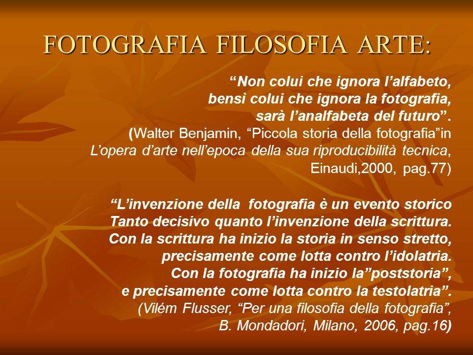 FOTOGRAFIA FILOSOFIA ARTE: Linvenzione della fotografia è un evento storico Tanto decisivo quanto linvenzione della scrittura. Con la scrittura ha ini