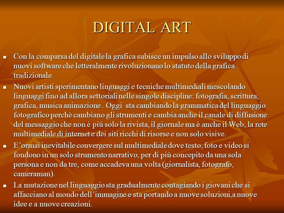 DIGITAL ART Con la comparsa del digitale la grafica subisce un impulso allo sviluppo di nuovi software che letteralmente rivoluzionano lo statuto dell