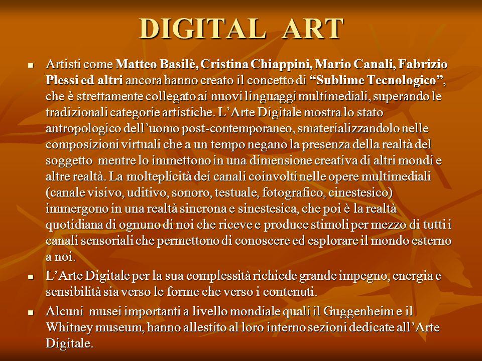 DIGITAL ART Artisti come Matteo Basilè, Cristina Chiappini, Mario Canali, Fabrizio Plessi ed altri ancora hanno creato il concetto di Sublime Tecnolog